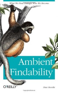 Ambient-Findability-What-We-Find-Changes-Who-We-Become-0