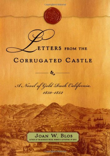 Letters-from-the-Corrugated-Castle-A-Novel-of-Gold-Rush-California-1850-1852-0