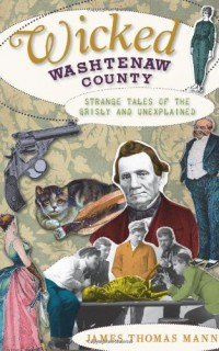 Wicked-Washtenaw-MI-Strange-Tales-of-the-Grisly-and-Unexplained-0