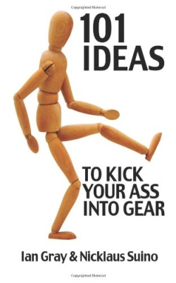 101 Ideas to Kick Your Ass Into Gear