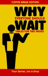 Why-Everyone-Should-Wait-Tables-for-Two-Weeks-Coffee-Break-Edition-0